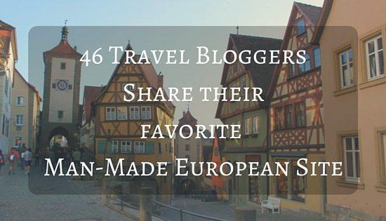 46 Travel BloggersShare their favorite Man-Made European Site