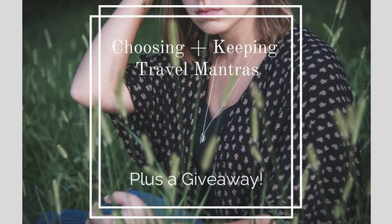 Choosing + Keeping Travel Mantras