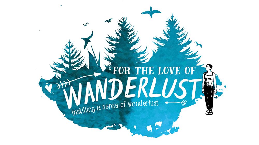 For The Love Of Wanderlust Instilling A Sense Of Wanderlust